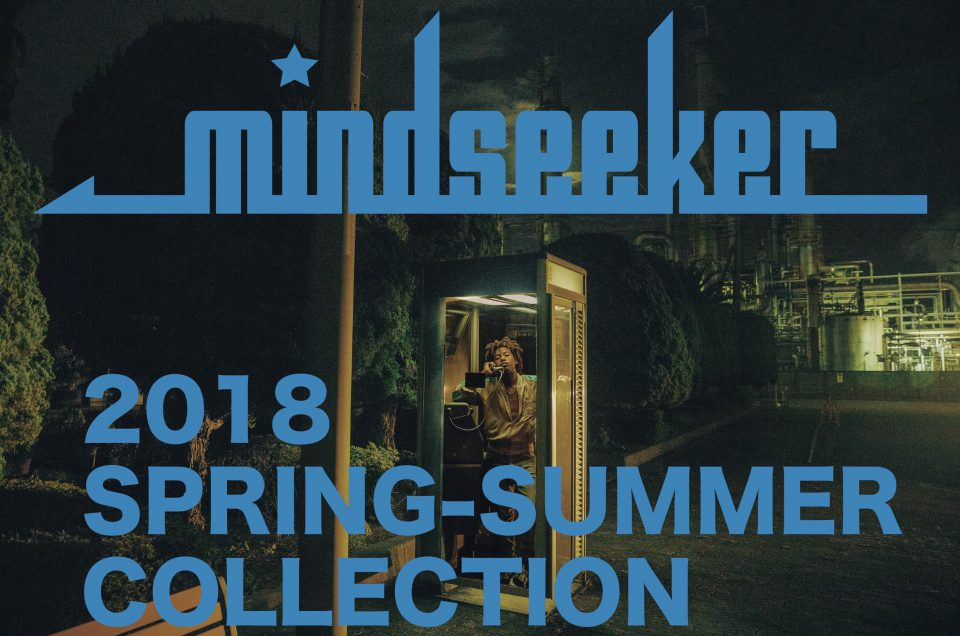 """MINDSEEKER"" 2018 SS NEW COLLECTION."